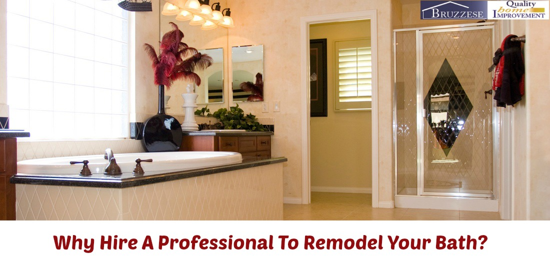 Why hire a professional to remodel your bath bruzzese for A to z home improvements
